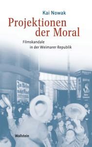 Kai Nowak: Projektionen der Moral. Filmskandale in der Weimarer Republik